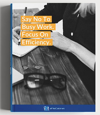 Say No To Busy Work. Focus On Efficiency - an eBook from eFileCabinet